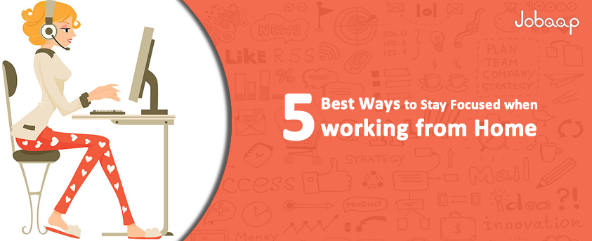 5 Best Ways to Stay Focused when you're working from Home@jobaap